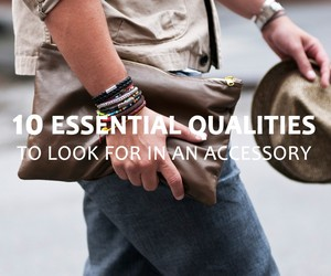 10 Essential Qualities to Look For In an Accessory