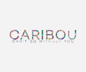 Caribou – Can't Do Without You (Manila Killa)