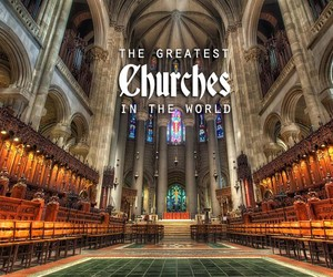 The Most Amazing Churches on Earth
