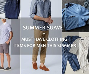 Summer Suave – Must Have Clothing Items for Men th