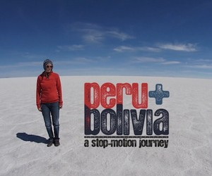 PERU &amp; BOLIVIA  A Stop Motion Journey 